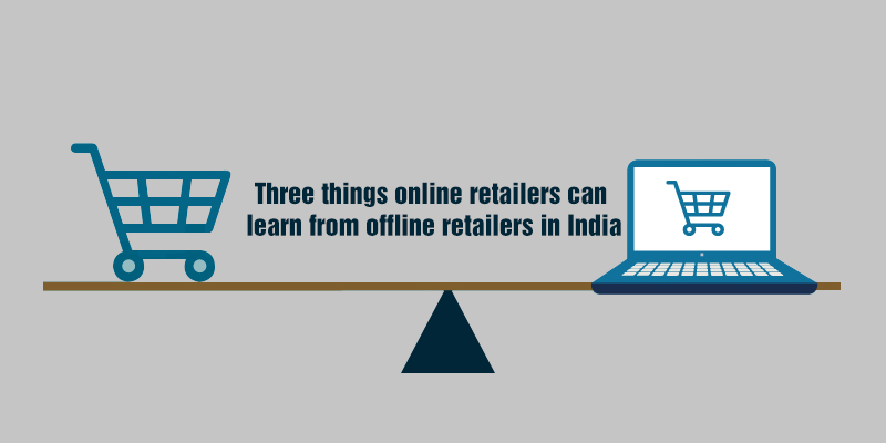 Three things online retailers can  learn from offline retailers in India