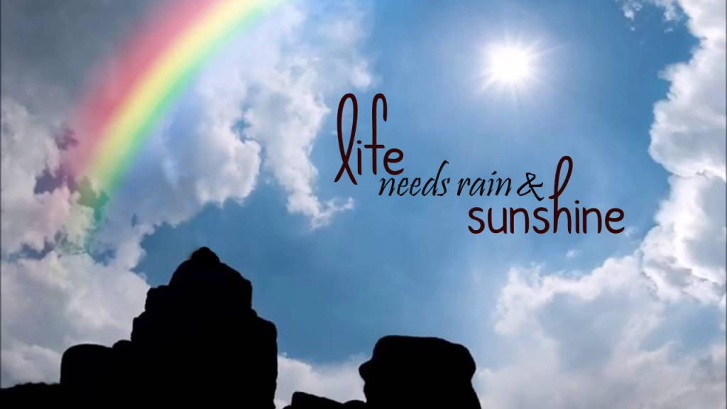 Life Needs Both: Sunshine and Rain
