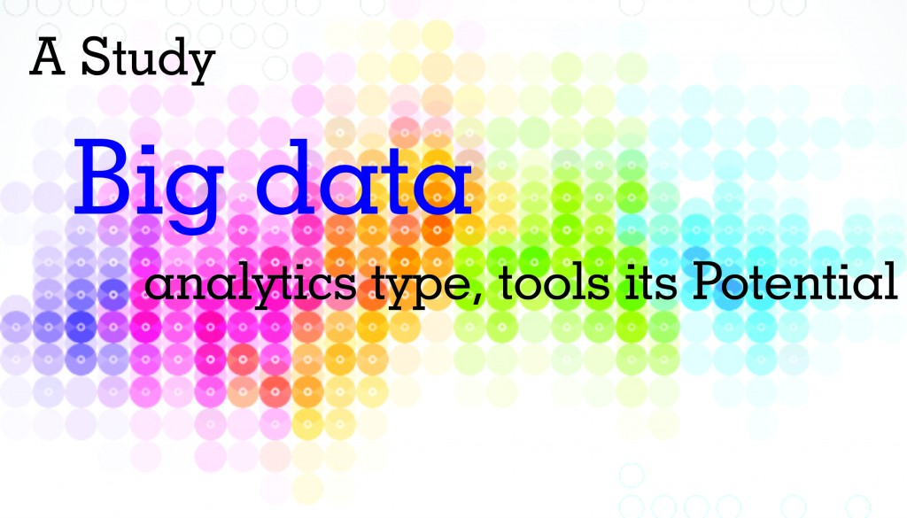 A Study – Big data analytics Types, tools its Potential