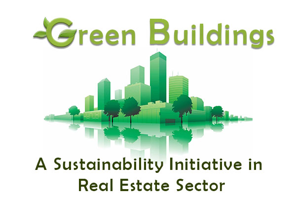Green Buildings :  A Sustainability Initiative in Real Estate Sector