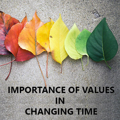 IMPORTANCE OF VALUES IN CHANGING TIME