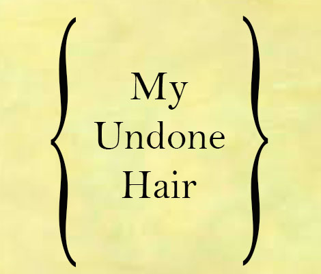 MY UNDONE HAIR