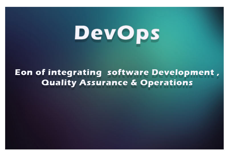 DevOps : Eon of integrating  software Development ,Quality Assurance & Operations