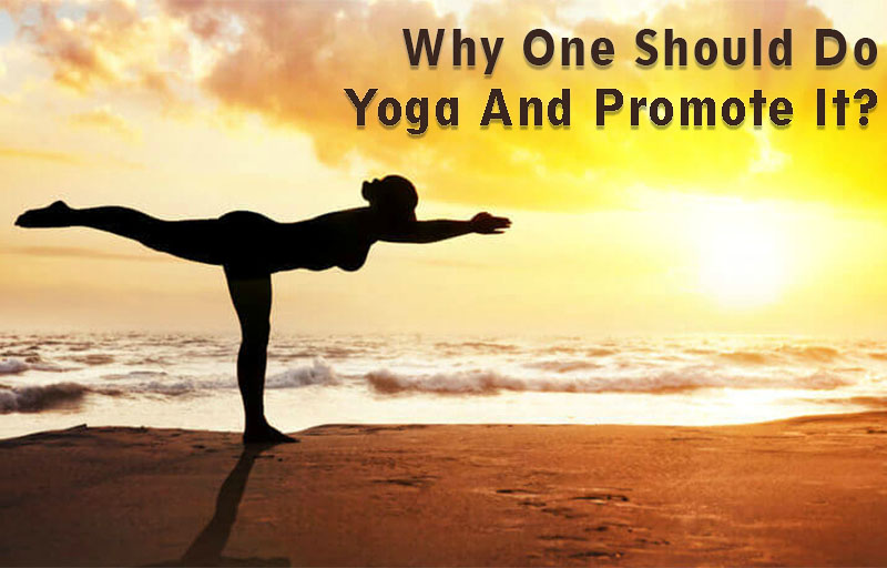 Why One Should do Yoga and Promote It?