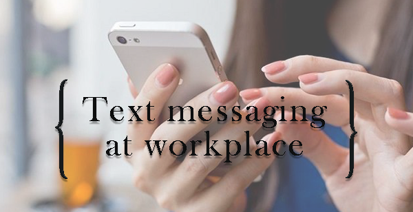 Text messaging at workplace