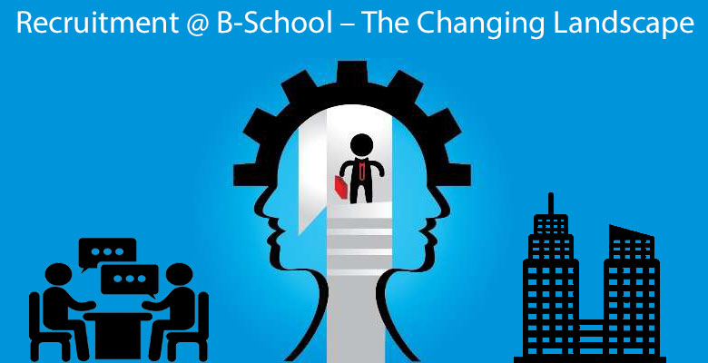 Recruitment @ B-School – The Changing Landscape