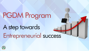 PGDM Program: A step towards entrepreneurial success