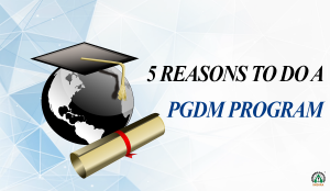 5 REASONS TO DO A PGDM PROGRAM