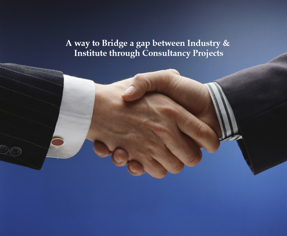 A way to Bridge a gap between Industry & Institute through Consultancy Projects